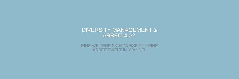 Diversity Management und Arbeit 4.0