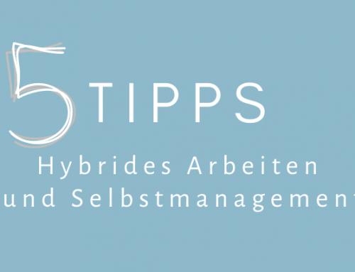 Hybrides Arbeiten und Selbstmanagement – fünf Tipps aus der Praxis